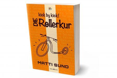 Roman von Matti Sund: Kick by kick - Die Tretrollerkur